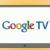 Qué es Google TV, la última novedad presentada por Google